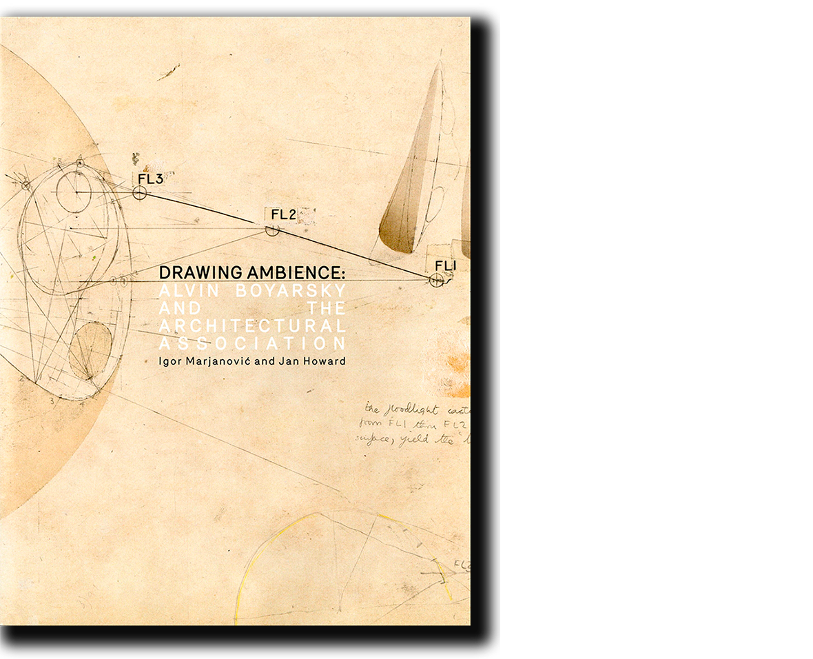 Portada. Igor Marjanovic, Jan Howard, Drawing ambience: Alvin Boyarsky and the Architectural Association, The University of Chicago Press, Chicago 2015