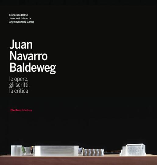 """Portada. """"JUAN NAVARRO BALDEWEG. Le opere, gli scritti, la critica"""""""