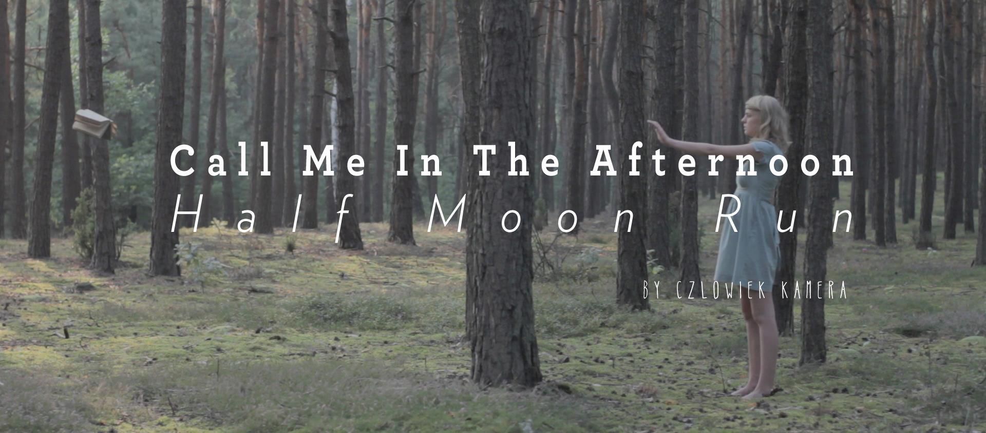Half Moon Run - Call Me in the Afternoon. Vídeo por  Czlowiek Kamera.