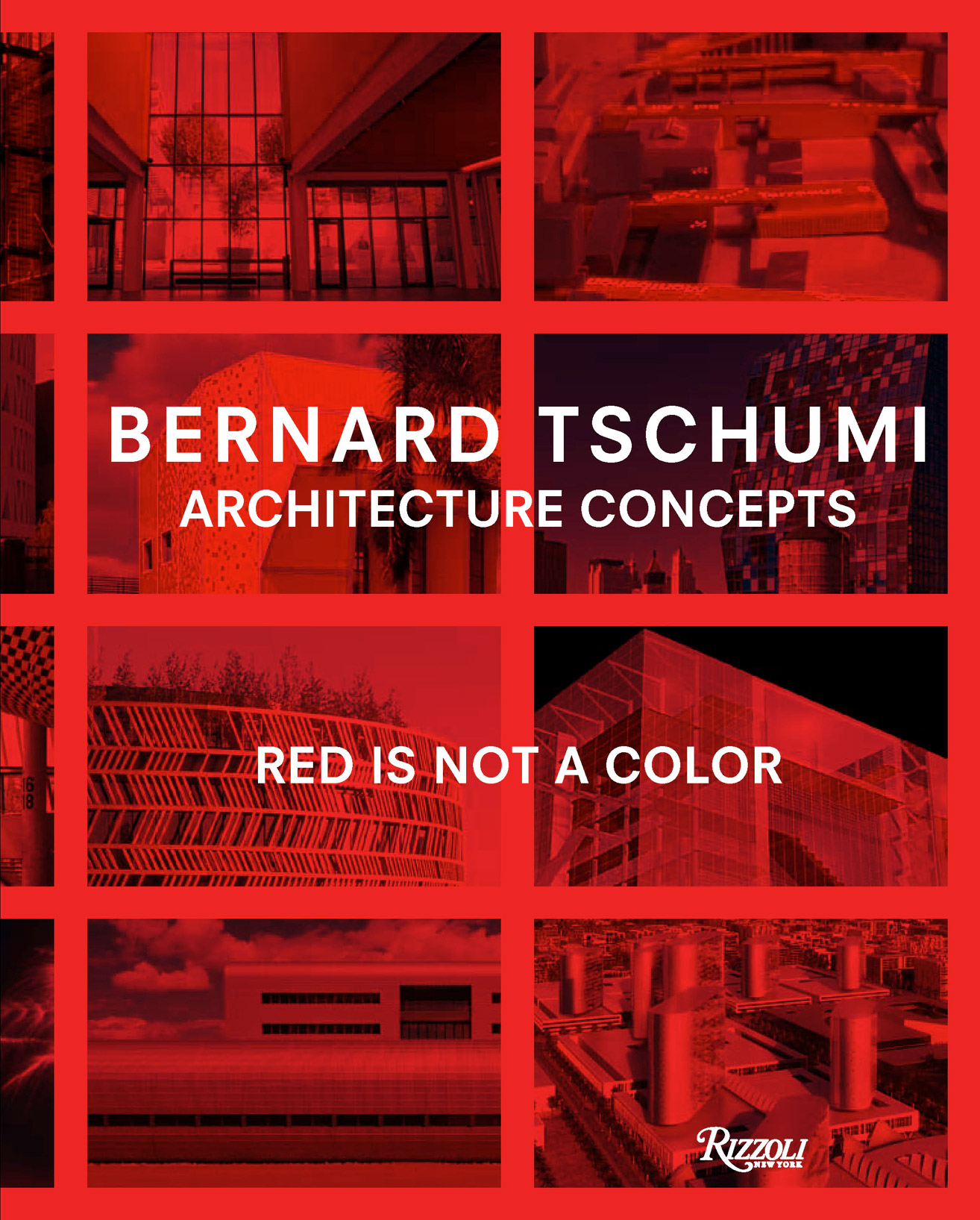 Book cover. Bernard Tschumi: Architecture Concepts: Red is Not a Color by Bernard Tschumi, Rizzoli New York, 2012.