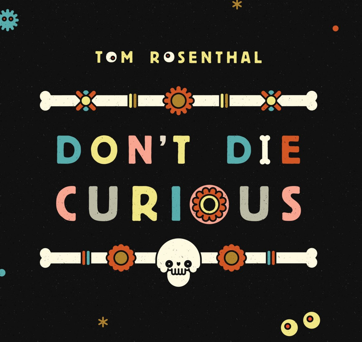 Don't Die Curious por Tom Rosenthal