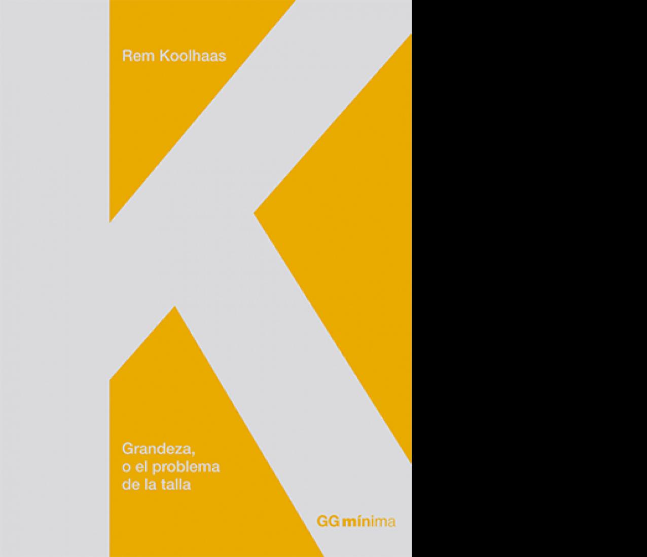 Cover. Grandeza, o el problema de la talla. Rem Koolhaas