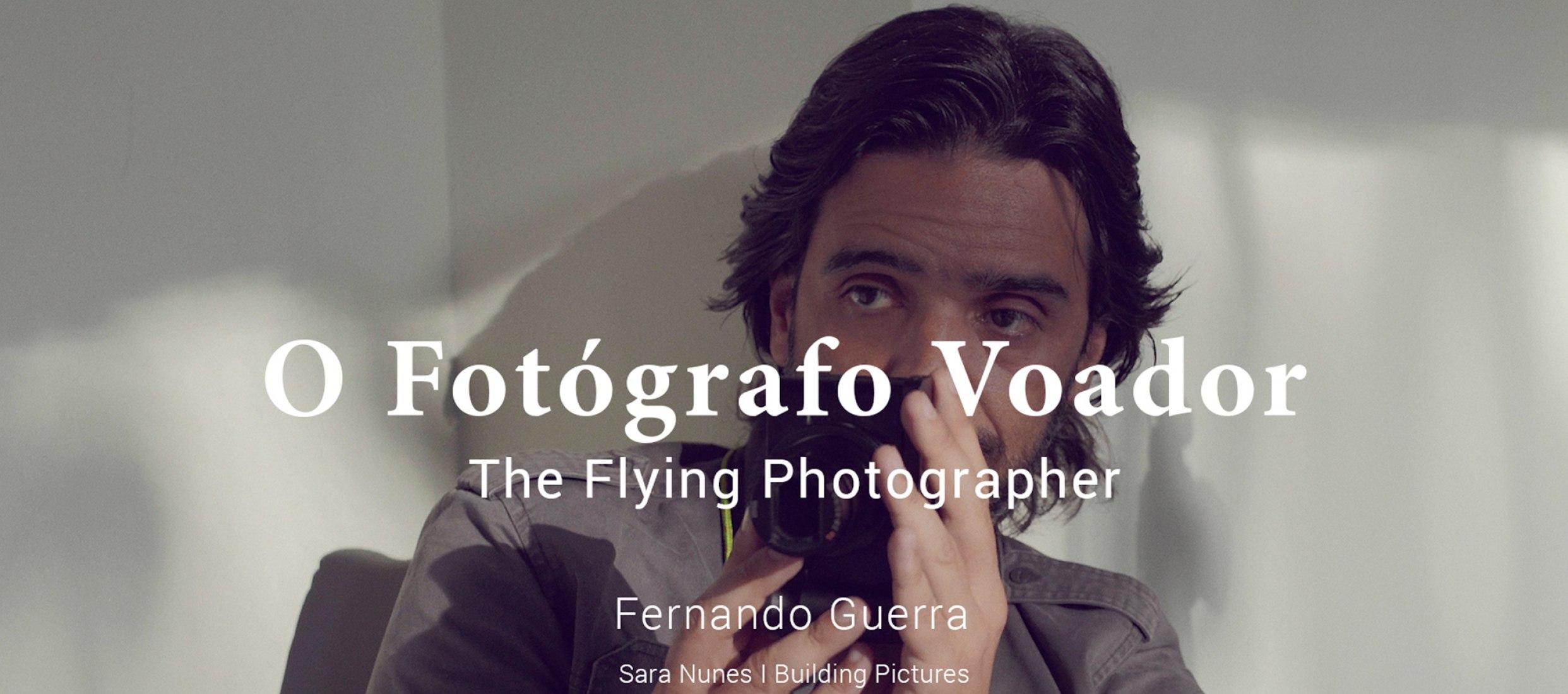 The Flying Photographer/El fotógrafo volador. Documental sobre Fernando Guerra por Sara Nunes ©buildingpictures
